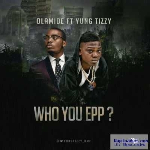 Yung Tizzy - Who You Epp? (Olamide Cover)